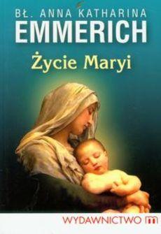 """""""Życie Maryi. Według objawień augustianki z Dulmen spisane przez Clemensa Brentano"""""""