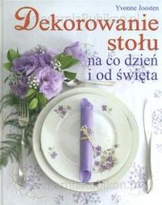 """""""Dekorowanie stołu na co dzień i od święta"""""""