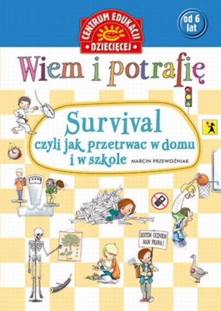 Wiem i potrafię : Survival, czyli Jak przetrwać w domu i w szkole