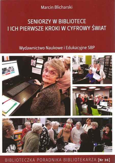 Seniorzy w bibliotece i ich pierwsze kroki w cyfrowy świat : wybór konspektów zajęć