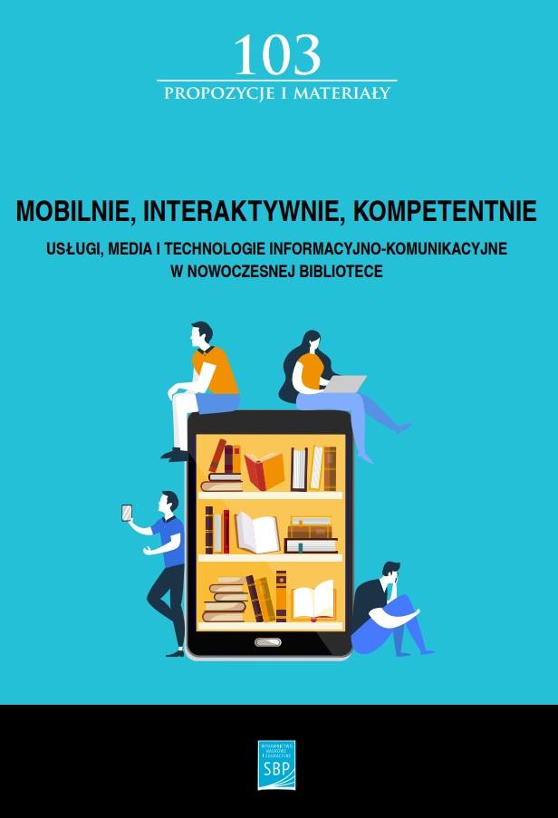 Mobilnie, interaktywnie, kompetentnie : usługi, media i technologie informacyjno-komunikacyjne w nowoczesnej bibliotece