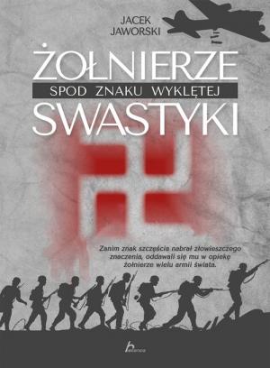 Żołnierze spod znaku wyklętej swastyki : encyklopedia złowieszczej symboliki wojskowej