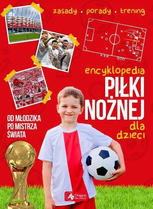 Encyklopedia piłki nożnej dla dzieci : historia, zasady, ciekawostki